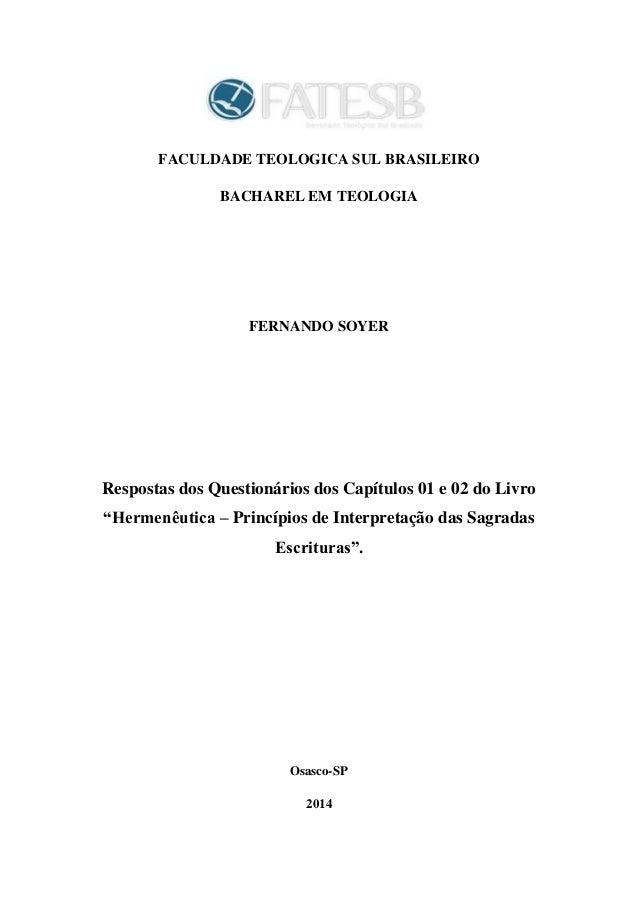 FACULDADE TEOLOGICA SUL BRASILEIRO BACHAREL EM TEOLOGIA FERNANDO SOYER Respostas dos Questionários dos Capítulos 01 e 02 d...