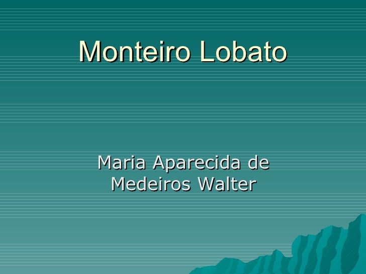 Monteiro Lobato Maria Aparecida de Medeiros Walter