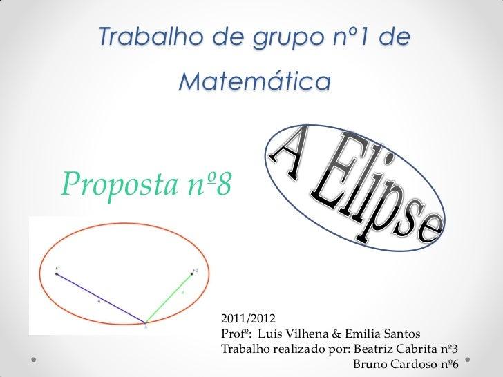 Trabalho de grupo nº1 de        MatemáticaProposta nº8           2011/2012           Profº: Luís Vilhena & Emília Santos  ...