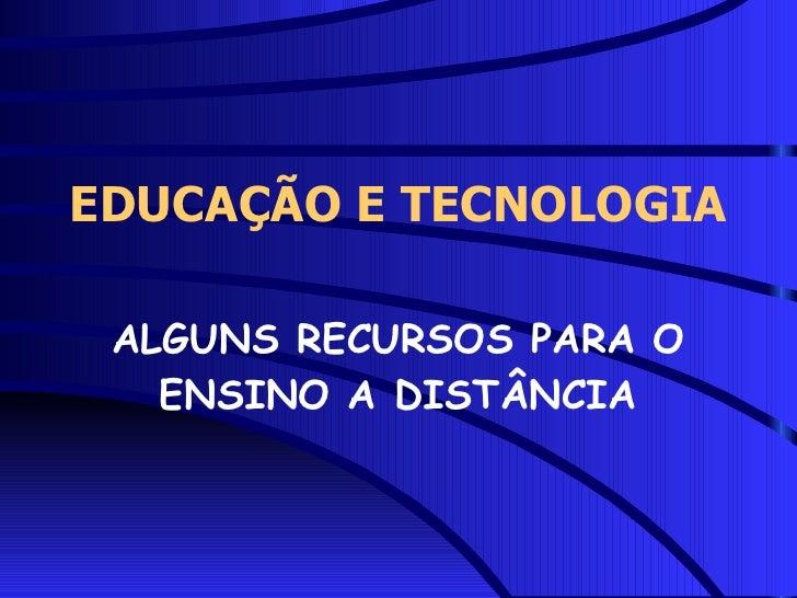 EDUCAÇÃO E TECNOLOGIA   ALGUNS RECURSOS PARA O    ENSINO A DISTÂNCIA