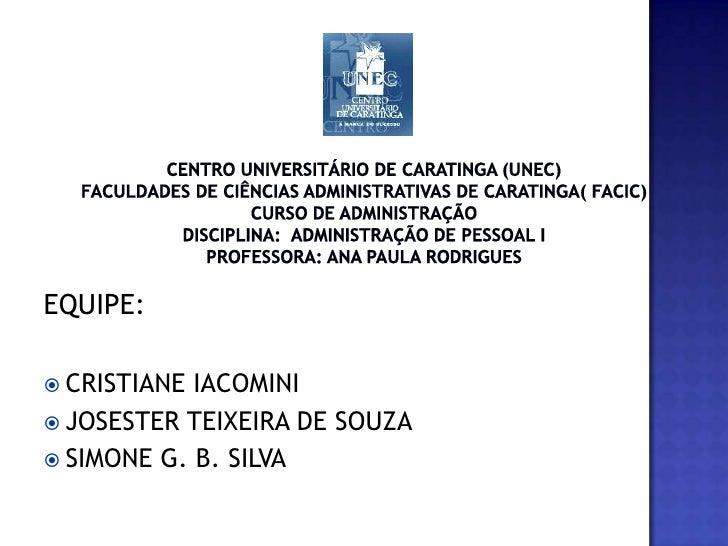 CENTRO UNIVERSITÁRIO DE CARATINGA (UNEC)FACULDADES DE CIÊNCIAS ADMINISTRATIVAS DE CARATINGA( FACIC)CURSO DE ADMINISTRAÇÃO ...