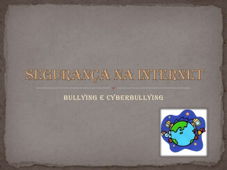 Bullying e cyberbullying<br />Segurança na Internet<br />