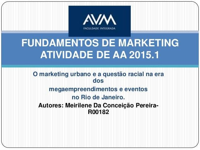 O marketing urbano e a questão racial na era dos megaempreendimentos e eventos no Rio de Janeiro. Autores: Meirilene Da Co...