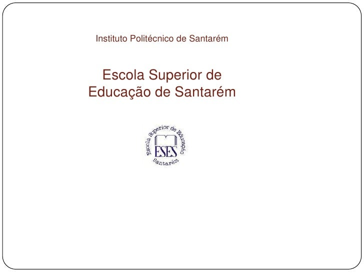 Instituto Politécnico de Santarém<br />Escola Superior de Educação de Santarém<br />
