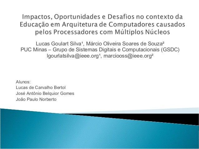 Lucas Goulart Silva¹, Márcio Oliveira Soares de Souza²  PUC Minas – Grupo de Sistemas Digitais e Computacionais (GSDC)    ...