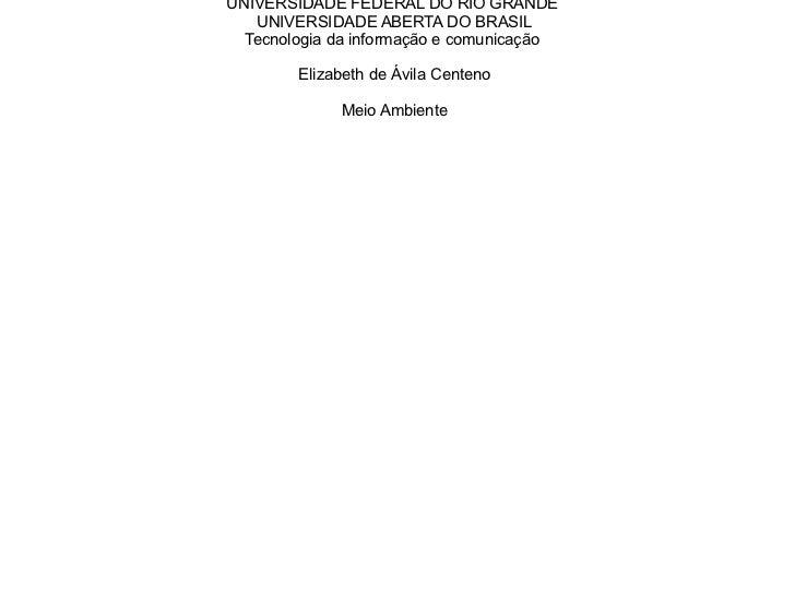 UNIVERSIDADE FEDERAL DO RIO GRANDE  UNIVERSIDADE ABERTA DO BRASIL Tecnologia da informação e comunicação  Elizabeth de Ávi...