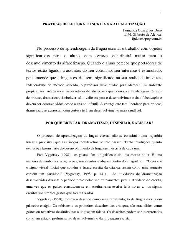 1 PRÁTICAS DE LEITURA E ESCRITA NA ALFABETIZAÇÃO Fernanda Gonçalves Doro E.M. Gilberto de Alencar fgdoro@pop.com.br No pro...