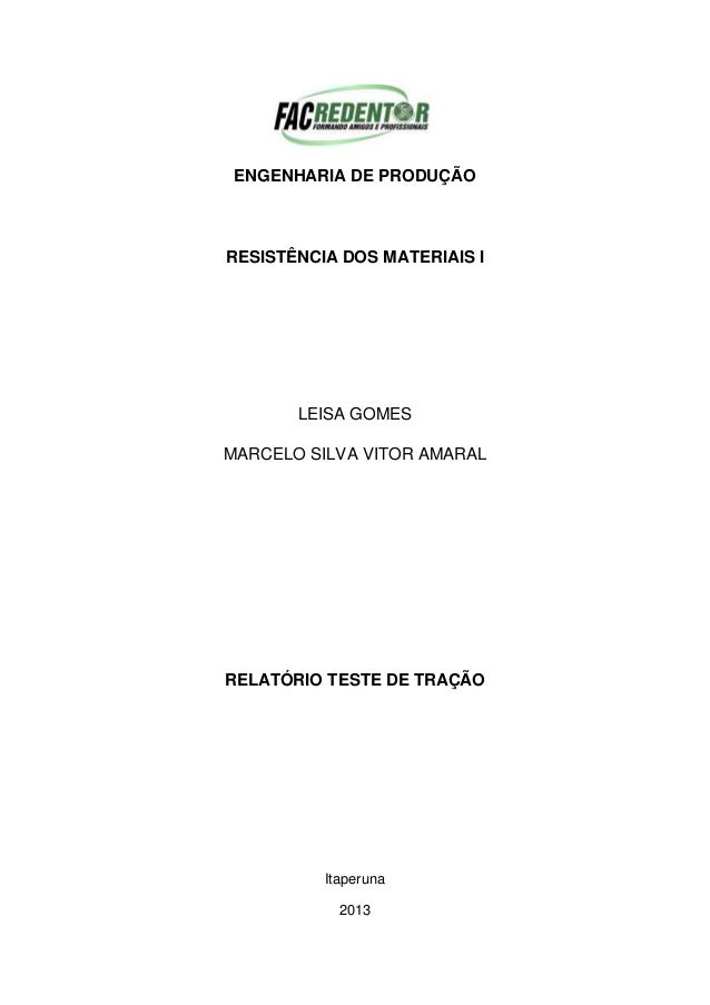 ENGENHARIA DE PRODUÇÃO RESISTÊNCIA DOS MATERIAIS I LEISA GOMES MARCELO SILVA VITOR AMARAL RELATÓRIO TESTE DE TRAÇÃO Itaper...
