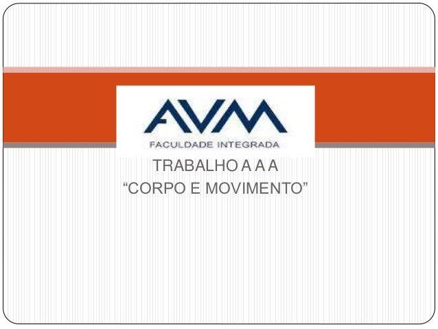 """TRABALHO A A A """"CORPO E MOVIMENTO"""""""