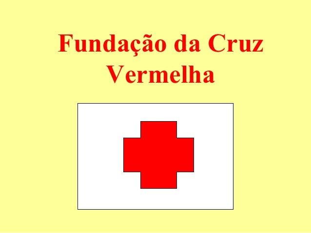 Fundação da Cruz   Vermelha