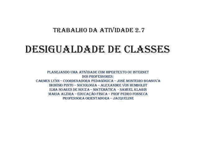 TRABALHO DA ATIVIDADE 2.7  DEsIguALDADE DE cLAssEs PLANEJANDO uMA ATIVIDADE cOM HIPERTEXTO Ou INTERNET DOs PROFEssOREs: cA...