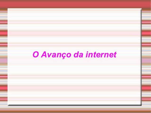 O Avanço da internet