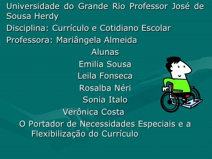 Universidade do Grande Rio Professor José de Sousa Herdy Disciplina: Currículo e Cotidiano Escolar Professora: Mariângela ...