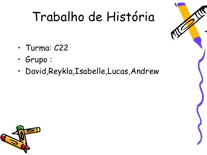Trabalho de História• Turma: C22• Grupo :• David,Reykla,Isabelle,Lucas,Andrew