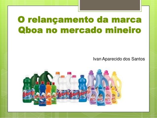 O relançamento da marcaQboa no mercado mineiroIvan Aparecido dos Santos