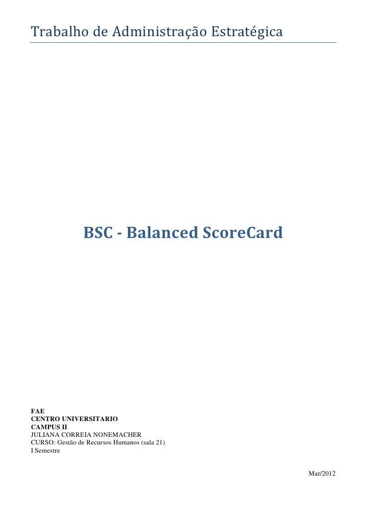 Trabalho de Administração Estratégica                BSC - Balanced ScoreCardFAECENTRO UNIVERSITARIOCAMPUS IIJULIANA CORRE...