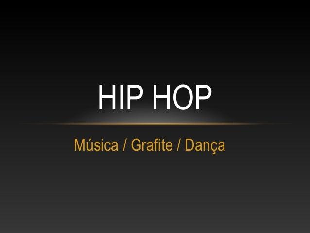 HIP HOPMúsica / Grafite / Dança