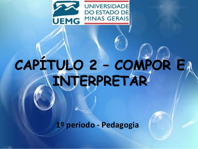 CAPÍTULO 2 – COMPOR E INTERPRETAR 1º período - Pedagogia