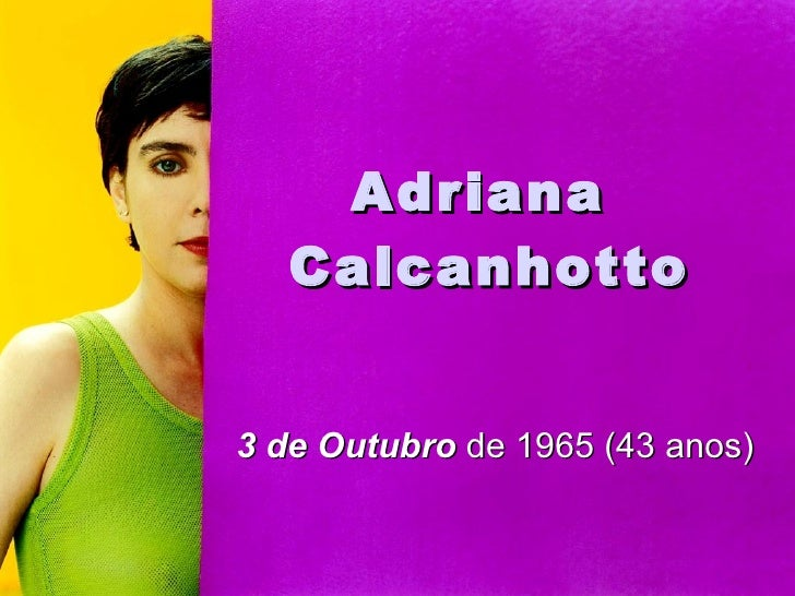 Adriana  Calcanhotto 3 de Outubro  de 1965 (43anos)