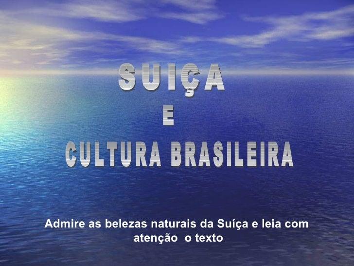 SUIÇA Admire as belezas naturais da Suíça e leia com  atenção  o texto CULTURA BRASILEIRA E