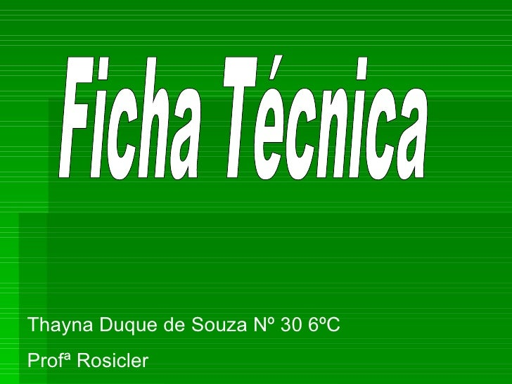Thayna Duque de Souza Nº 30 6ºC  Profª Rosicler Ficha Técnica