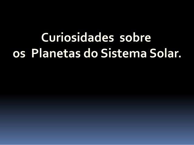 Planeta Mercúrio  O planeta Mercúrio é o primeiro planeta do sistema Solar.  O planeta recebeu esse nome por ser o planeta...