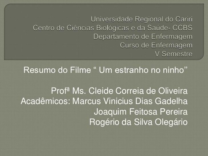 """Resumo do Filme """" Um estranho no ninho''      Profª Ms. Cleide Correia de OliveiraAcadêmicos: Marcus Vinicius Dias Gadelha..."""