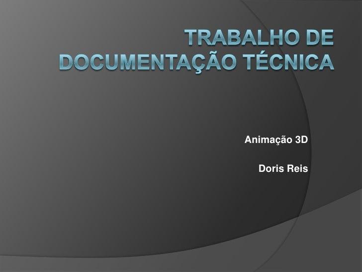 Trabalho de documentação técnica<br />Animação 3D<br />Doris Reis<br />