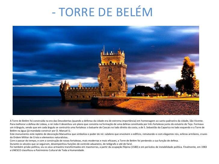 - TORRE DE BELÉMA Torre de Belém foi construída na era das Descobertas (quando a defensa da cidade era de extrema importân...