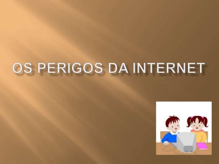 Os perigos da internet <br />