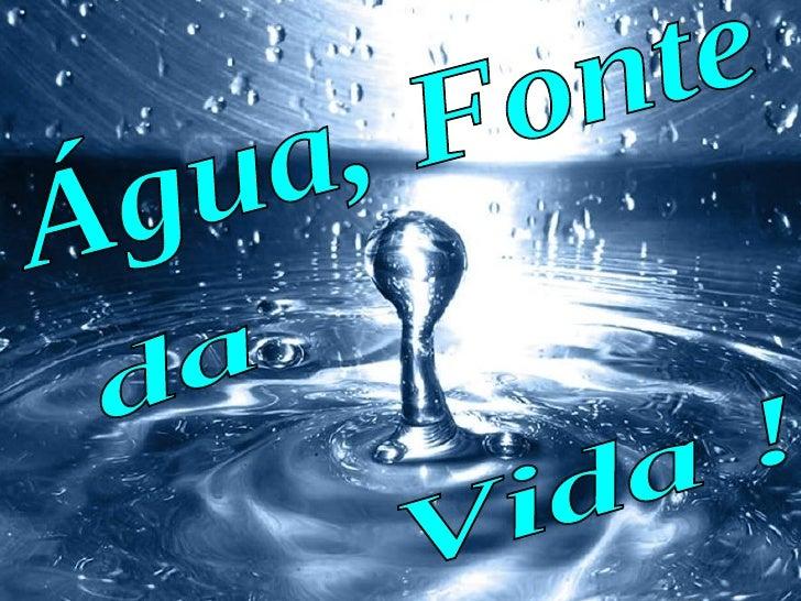 Água, Fonte  da Vida !
