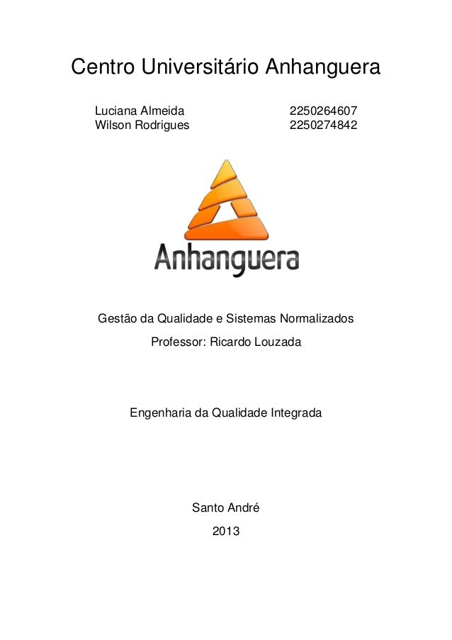 Centro Universitário Anhanguera Luciana Almeida 2250264607 Wilson Rodrigues 2250274842 Gestão da Qualidade e Sistemas Norm...
