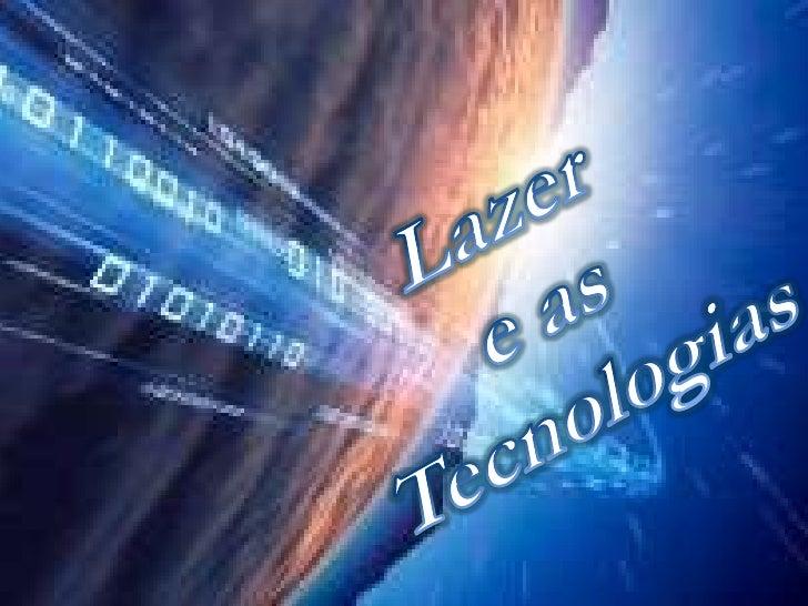 Trabalho de grupo lazer e as tecnologias