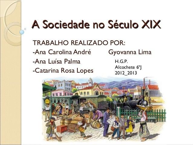 AA SSoocciieeddaaddee nnoo SSééccuulloo XXIIXX  TRABALHO REALIZADO POR:  -Ana Carolina André Gyovanna Lima  -Ana Luísa Pal...