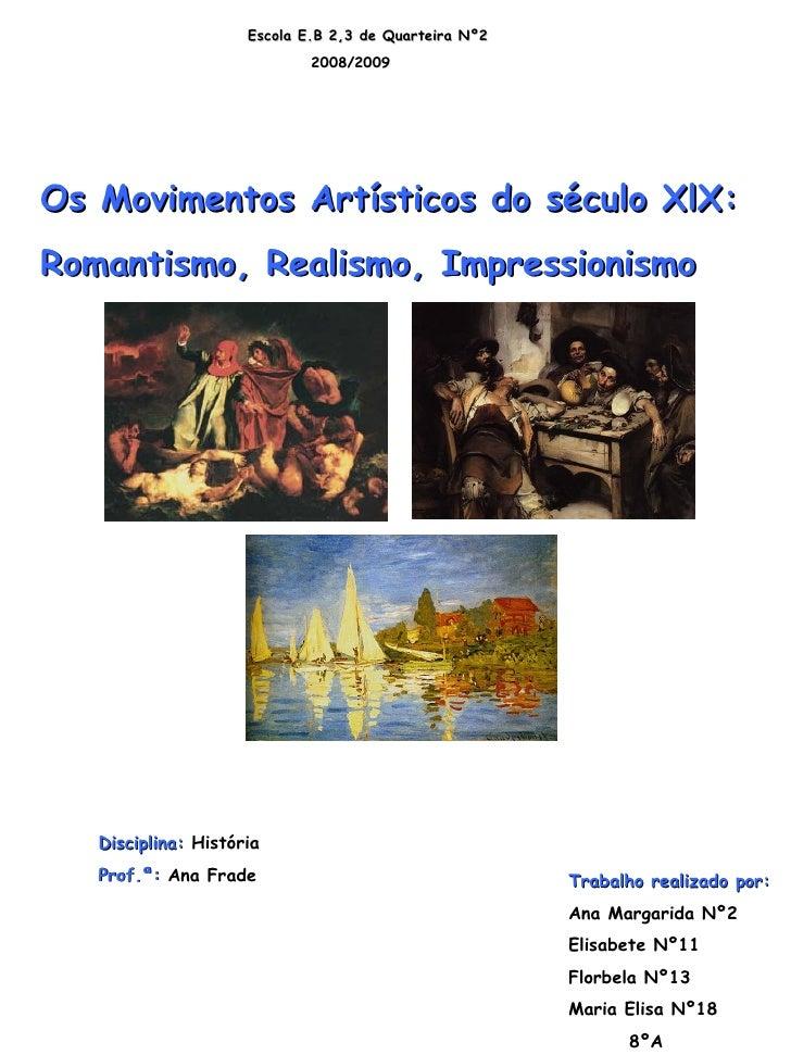 Escola E.B 2,3 de Quarteira Nº2 2008/2009 Os Movimentos Artísticos do século XlX: Romantismo, Realismo, Impressionismo Dis...