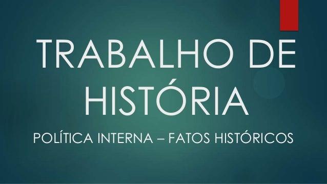 TRABALHO DE HISTÓRIA POLÍTICA INTERNA – FATOS HISTÓRICOS