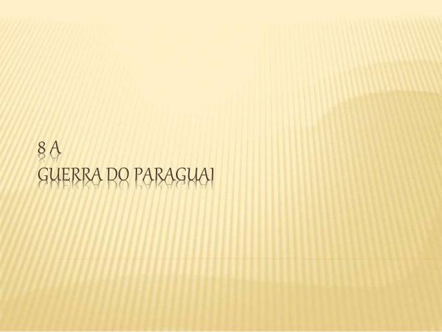 8 A  GUERRA DO PARAGUAI