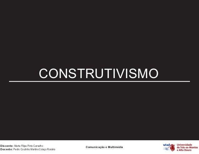 CONSTRUTIVISMODiscente: Marta Filipa Pinto Carvalho                                                 Comunicação e Multiméd...