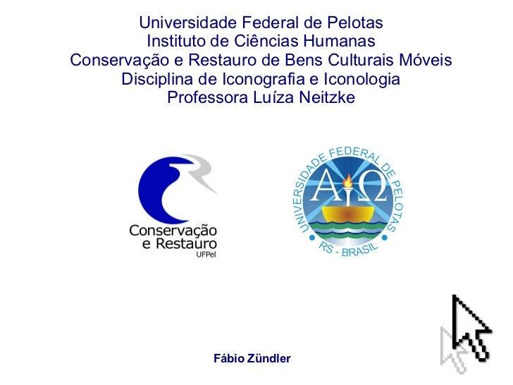 Universidade Federal de Pelotas Instituto de Ciências Humanas Conservação e Restauro de Bens Culturais Móveis Disciplina d...