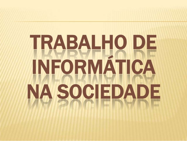 TRABALHO DE INFORMÁTICA NA SOCIEDADE