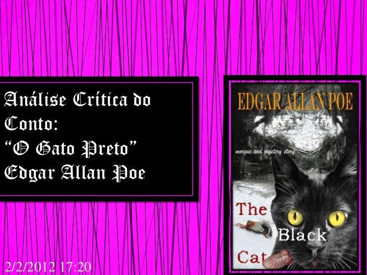 """Análise Crítica doConto:""""O Gato Preto""""Edgar Allan Poe2/2/2012 17:20"""
