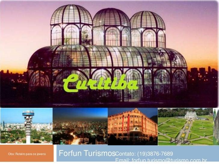 Obs: Roteiro para os jovens   Forfun TurismosContato: (19)3876-7689                                                Email: ...