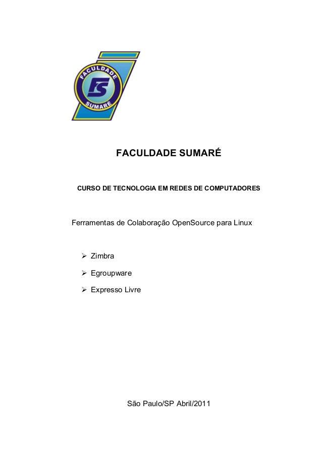 FACULDADE SUMARÉ CURSO DE TECNOLOGIA EM REDES DE COMPUTADORESFerramentas de Colaboração OpenSource para Linux   Zimbra  ...