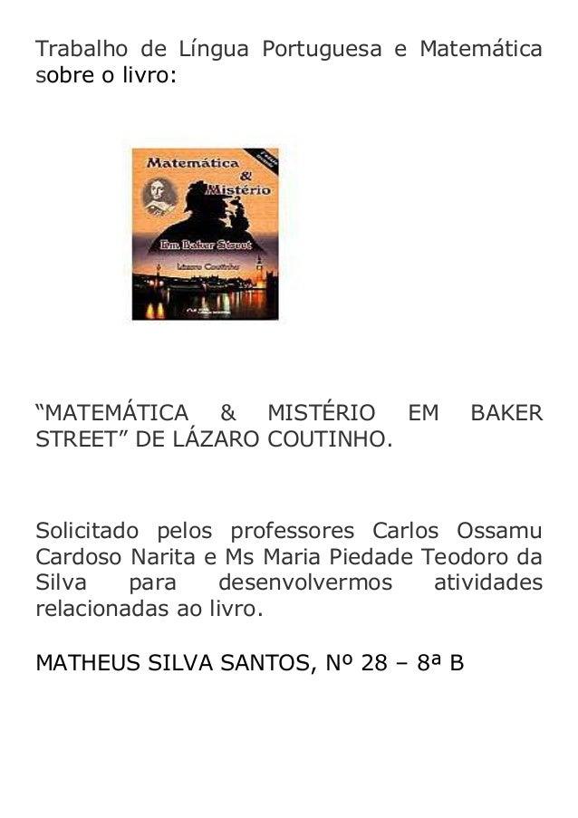 """Trabalho de Língua Portuguesa e Matemática sobre o livro:  """"MATEMÁTICA & MISTÉRIO EM STREET"""" DE LÁZARO COUTINHO.  BAKER  S..."""