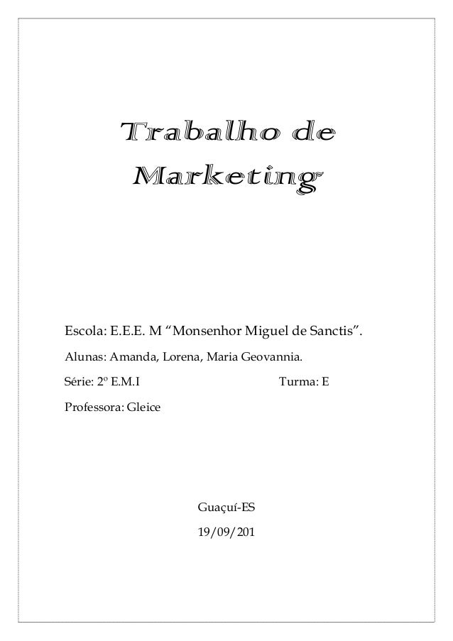 """Trabalho de Marketing Escola: E.E.E. M """"Monsenhor Miguel de Sanctis"""". Alunas: Amanda, Lorena, Maria Geovannia. Série: 2º E..."""