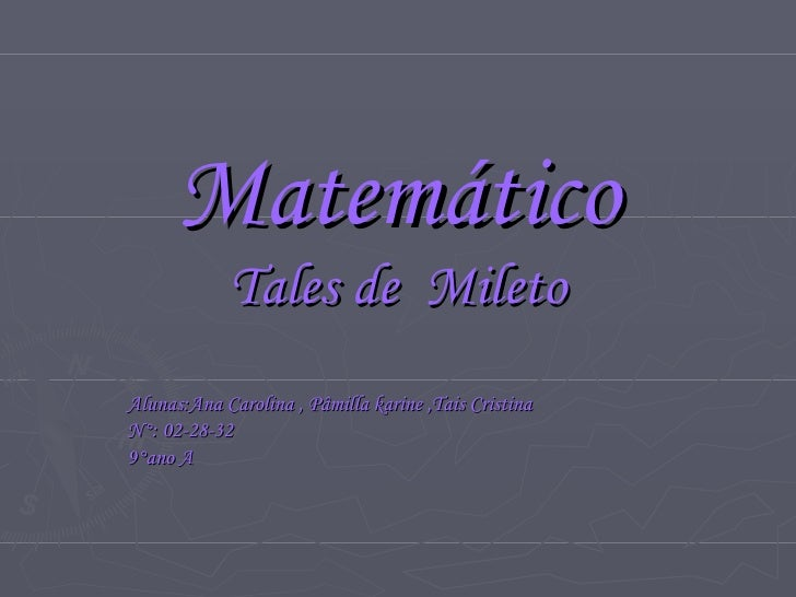 Matemático Tales de  Mileto Alunas:Ana Carolina , Pâmilla karine ,Tais Cristina N°: 02-28-32 9°ano A
