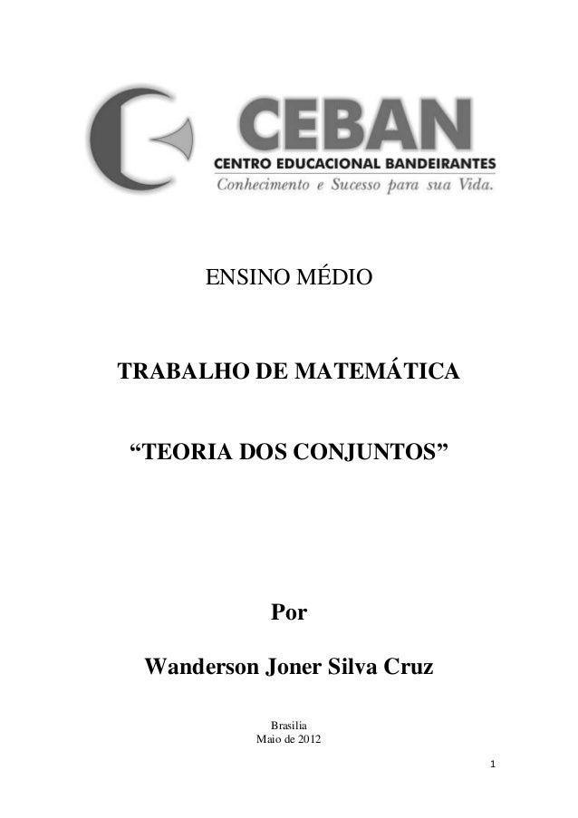 "ENSINO MÉDIOTRABALHO DE MATEMÁTICA""TEORIA DOS CONJUNTOS""             Por Wanderson Joner Silva Cruz             Brasilia  ..."