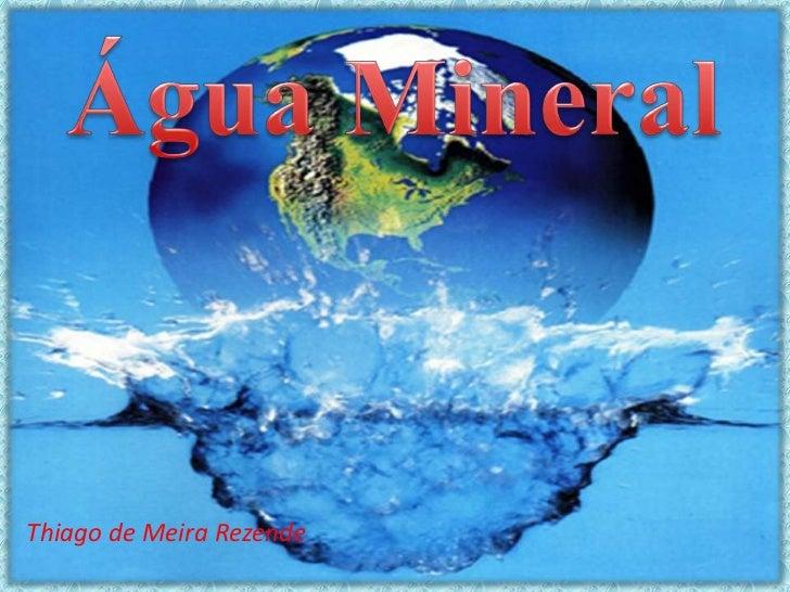 Água Mineral<br />Thiago de Meira Rezende<br />