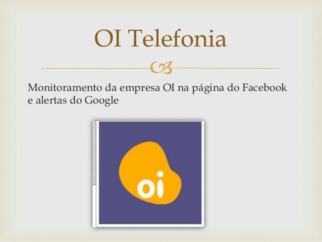 OI Telefonia  Monitoramento da empresa OI na página do Facebook e alertas do Google