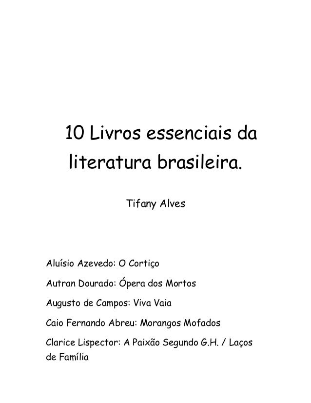 10 Livros essenciais da literatura brasileira. Tifany Alves Aluísio Azevedo: O Cortiço Autran Dourado: Ópera dos Mortos Au...